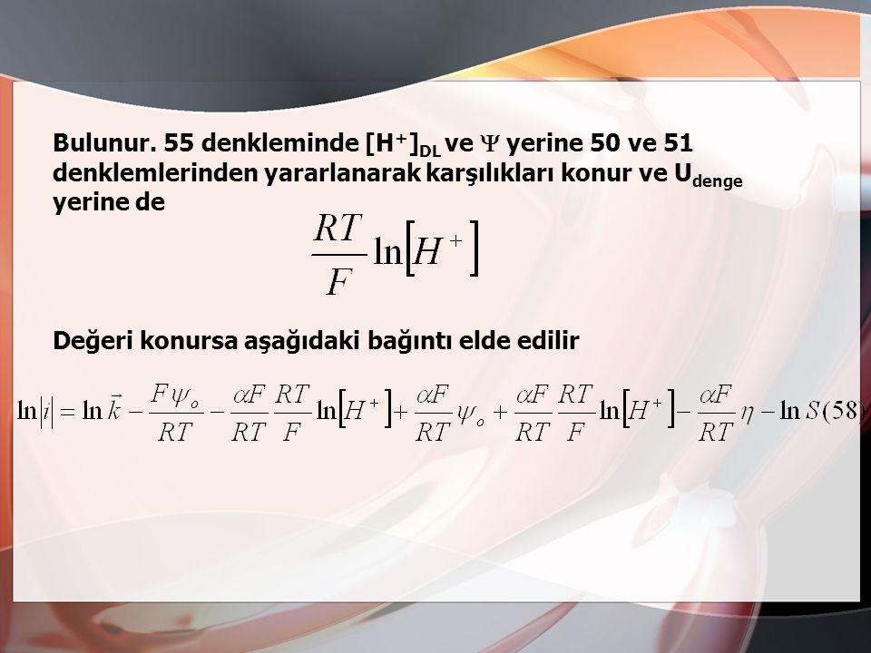 Bulunur. 55 denkleminde [H+]DL ve  yerine 50 ve 51 denklemlerinden yararlanarak karşılıkları konur ve Udenge yerine de